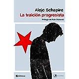 La traición progresista: Prólogo de Pola Oloixarac (ATALAYA)
