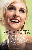 Fiorire d'inverno: La mia storia (Italian Edition)