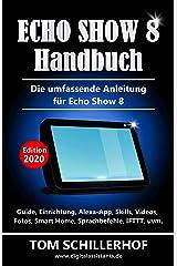 Echo Show 8 Handbuch - Die umfassende Anleitung für Echo Show 8: Guide, Einrichtung, Alexa-App, Skills, Videos, Fotos, Smart Home, Sprachbefehle, IFTTT, uvm. Kindle Ausgabe