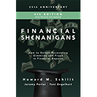 Financial Shenanigans, Fourth Edition: How to Detect Accounting Gimmicks & Fraud in Financial Reports: How to Detect…
