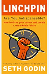 Linchpin: Are You Indispensable? How to drive your career and create a remarkable future (English Edition) Formato Kindle