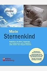 Mein Sternenkind - Begleitbuch für Eltern, Angehörige und Fachpersonen nach Fehlgeburt, stiller Geburt oder Neugeborenentod Kindle Ausgabe