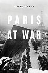 Paris at War: 1939-1944 Kindle Edition