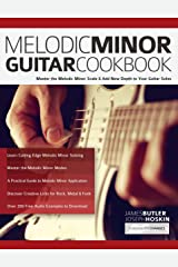 Melodic Minor Guitar Cookbook: Master the Melodic Minor Scale & Add New Depth to Your Guitar Solos (Melodic Minor Guitar Soloing Book 1) Kindle Edition