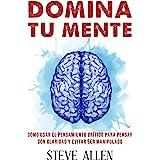 Domina tu mente - Cómo usar el pensamiento crítico, el escepticismo y la lógica para pensar con claridad y evitar ser manipul