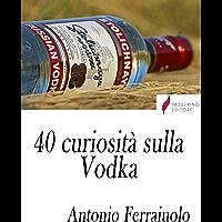 40 curiosità sulla Vodka (Italian Edition)