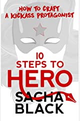 10 Steps to Hero: How to Craft a Kickass Protagonist (Better Writers Series) Kindle Edition