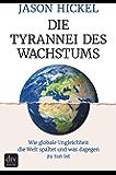 Die Tyrannei des Wachstums: Wie globale Ungleichheit die Welt spaltet und was dagegen zu tun ist