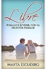 Libre: Romance Juvenil con el Escritor Rebelde (Novela Romántica y Erótica Juvenil nº 1) Versión Kindle