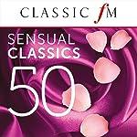 50 Sensual Classics (By Classic FM)