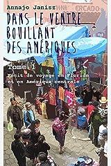 Dans le ventre bouillant des Amériques: Tome I - Récit de voyage en Floride et en Amérique centrale Format Kindle