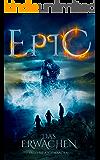 EPIC – Das Erwachen (EPIC-Trilogie 1)
