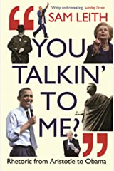 You Talkin' to Me?: Rhetoric from Aristotle to Obama Paperback