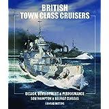 British Town Class Cruisers: Southampton & Belfast Classes: Design, Development & Performance