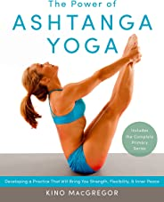 The Power Of Ashtanga Yoga: Developing a Practice That Will Bring You Strength, Flexibility, and Inner Peace--Includes the co