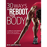 30 Ways to Reboot Your Body: A Complete User Manual for Getting the Most Out of the Human Body (English Edition)
