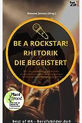 Be a Rockstar! Rhetorik die begeistert: Menschen beeindrucken, gute Reden halten, kommunizieren vortragen moderieren präsentieren, mit Überzeugungskraft & Charisma frei sprechen Kindle Ausgabe