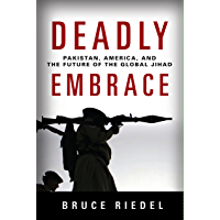 Deadly Embrace: Pakistan, America, and the Future of the Global Jihad (English Edition)