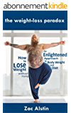 The Weight-Loss Paradox: an Enlightened Approach to Body Weight and Diet: How to Lose Weight Without Trying (English Edition)