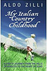 My Italian Country Childhood - A Chef's Journey From the Hills of Abruzzo to the Heart of Soho Kindle Edition