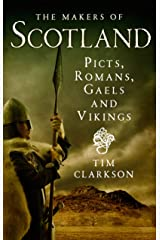 The Makers of Scotland: Picts, Romans, Gaels and Vikings Paperback