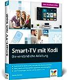 Smart-TV mit Kodi: Die verständliche Anleitung für den XBMC-Nachfolger. Das Media-Center für Ihr Smart Home!