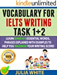 VOCABULARY FOR IELTS WRITING TASK 1+ 2: Learn Band 8-9 Essential Words, Phrases Explained With Examples To Help You...