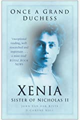 Once a Grand Duchess: Xenia, Sister of Nicolas II Kindle Edition