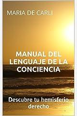 Manual del Lenguaje de la Conciencia: Descubre tu hemisferio derecho Versión Kindle