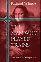 The Man Who Played Trains: The first of the Spargo novels Kindle Edition