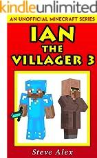 Ian the Villager 3: (An Unofficial Minecraft Book) (Minecraft Ian the Villager)