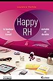 Happy RH: Le bonheur au travail, rentable et durable (Hors collection)