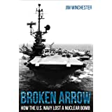 Broken Arrow: How the U.S. Navy Lost a Nuclear Bomb (Casemate Illustrated)
