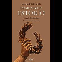 Cómo ser un estoico: Utilizar la filosofía antigua para vivir una vida moderna (Ariel) (Spanish Edition)