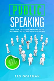 Public speaking:  How to talk to anyone improving Social Intelligence skills & Persuasive Relationship. Learn Effective comm