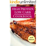 High Protein Low Carb Cookbook: Delicious High Protein Low Carb Diet Recipes For Burning Fat