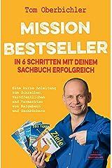 Mission Bestseller – In 6 Schritten mit deinem Sachbuch erfolgreich: Eine kurze Anleitung zum Schreiben, Veröffentlichen und Vermarkten von Ratgebern und ... (Mit Self-Publishing erfolgreich werden) Kindle Ausgabe