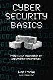 Cyber Security Basics: Protect your organization by applying the fundamentals (English Edition)