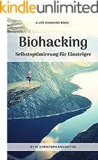 Biohacking: Selbstoptimierung für Einsteiger: Wie du durch Biohacking mehr Energie und Motivation im Leben erreichst, besser schläfst und gesünder lebst. Eine Anleitung zu mehr Leistung und Fokus.