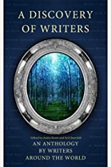 A Discovery of Writers: An anthology of short stories from around the world (Anthology - Stories by a Big Group Of Writer Friends Book 1) Kindle Edition
