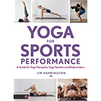 Yoga for Sports Performance: A Guide for Yoga Therapists, Yoga Teachers and Bodyworkers (English Edition)