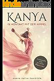 Kanya - In Kontakt mit dem Himmel: Autobiografie eines spirituellen Mediums