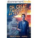 Oh, Great! I was Reincarnated as a Farmer: A LitRPG Adventure: (Unorthodox Farming) (English Edition)