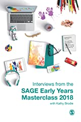Interviews from the SAGE Early Years Masterclass 2018 Kindle Edition