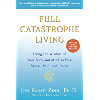 Full Catastrophe Living (Revised Edition): Using the Wisdom of Your Body and Mind to Face Stress, Pain, and Illness…