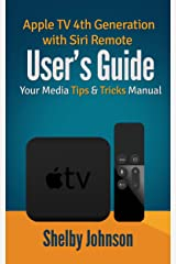Apple TV 4th Generation with Siri Remote User's Guide: Your Media Tips & Tricks Manual (English Edition) Formato Kindle