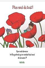 Plus seul du tout !: Que sont devenue le Coquelicot qui se sentait tout seul et ses amies? (BOOKS ON DEMAND) Format Kindle