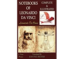 The Notebooks of Leonardo Da Vinci: Complete & Illustrated