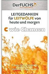 LEITGEDANKEN für LEITWÖLFE von heute und morgen: C wie Chancen: 13 Texte, die zum Vordenken, Nachdenken und Umdenken anregen Kindle Ausgabe