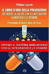Il libro d'oro della prevenzione: Difendere la salute con gli integratori alimentari e le vitamine (SH Health Service - Ripensare la salute) Formato Kindle